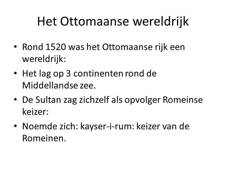 Het Ottomaanse wereldrijk Rond 1520 was het Ottomaanse rijk een wereldrijk: Het lag op 3 continenten rond de Middellandse zee. De Sultan zag zichzelf