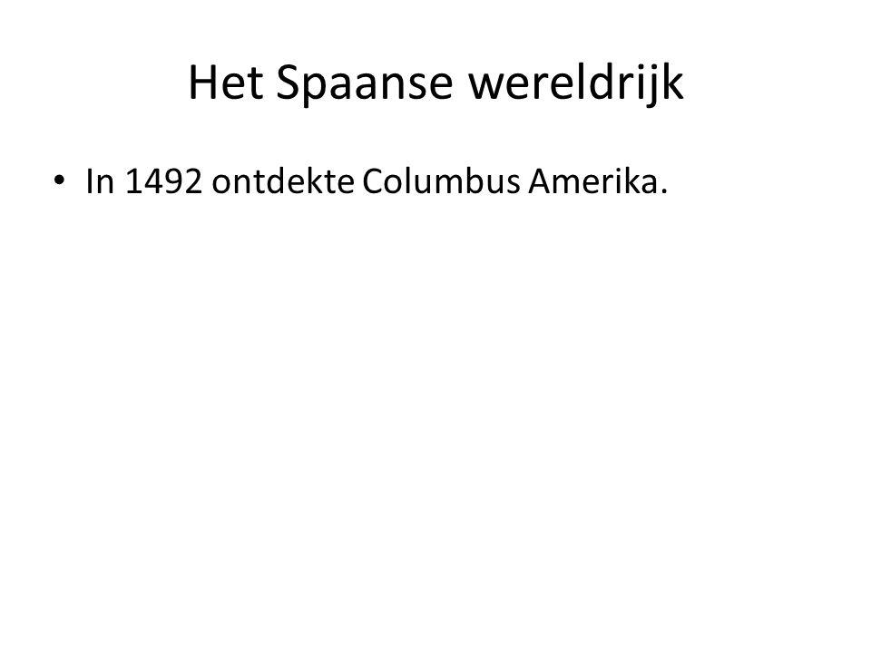 Het Spaanse wereldrijk In 1492 ontdekte Columbus Amerika.