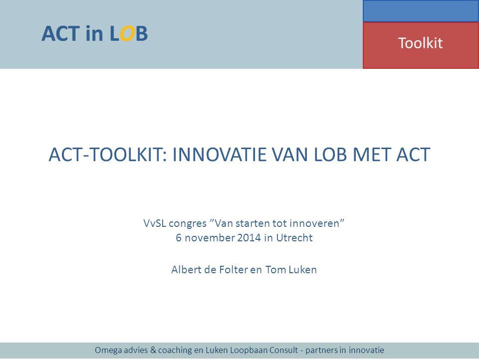 """ACT-TOOLKIT: INNOVATIE VAN LOB MET ACT VvSL congres """"Van starten tot innoveren"""" 6 november 2014 in Utrecht Albert de Folter en Tom Luken Omega advies"""
