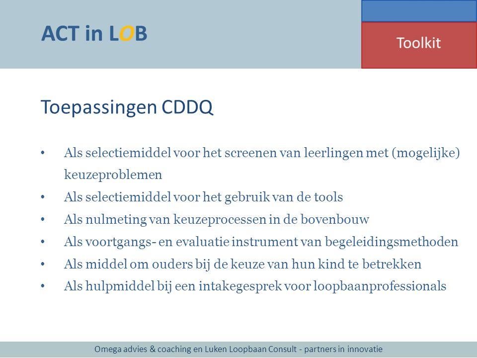 Toepassingen CDDQ Als selectiemiddel voor het screenen van leerlingen met (mogelijke) keuzeproblemen Als selectiemiddel voor het gebruik van de tools