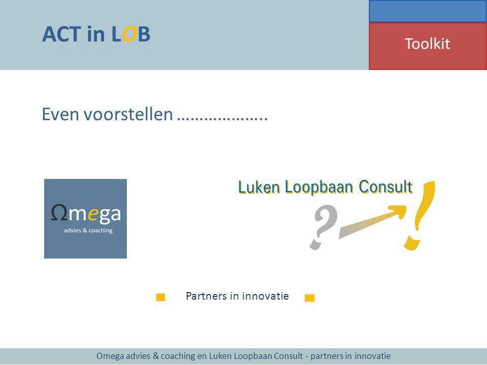 Even voorstellen ……………….. Omega advies & coaching en Luken Loopbaan Consult - partners in innovatie ▀ Partners in innovatie
