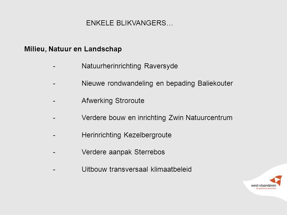 7 ENKELE BLIKVANGERS… Milieu, Natuur en Landschap -Natuurherinrichting Raversyde -Nieuwe rondwandeling en bepading Baliekouter -Afwerking Stroroute -Verdere bouw en inrichting Zwin Natuurcentrum -Herinrichting Kezelbergroute -Verdere aanpak Sterrebos -Uitbouw transversaal klimaatbeleid