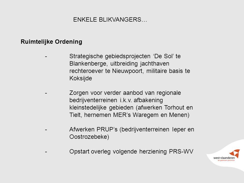 8 ENKELE BLIKVANGERS… Ruimtelijke Ordening -Strategische gebiedsprojecten 'De Sol' te Blankenberge, uitbreiding jachthaven rechteroever te Nieuwpoort, militaire basis te Koksijde -Zorgen voor verder aanbod van regionale bedrijventerreinen i.k.v.