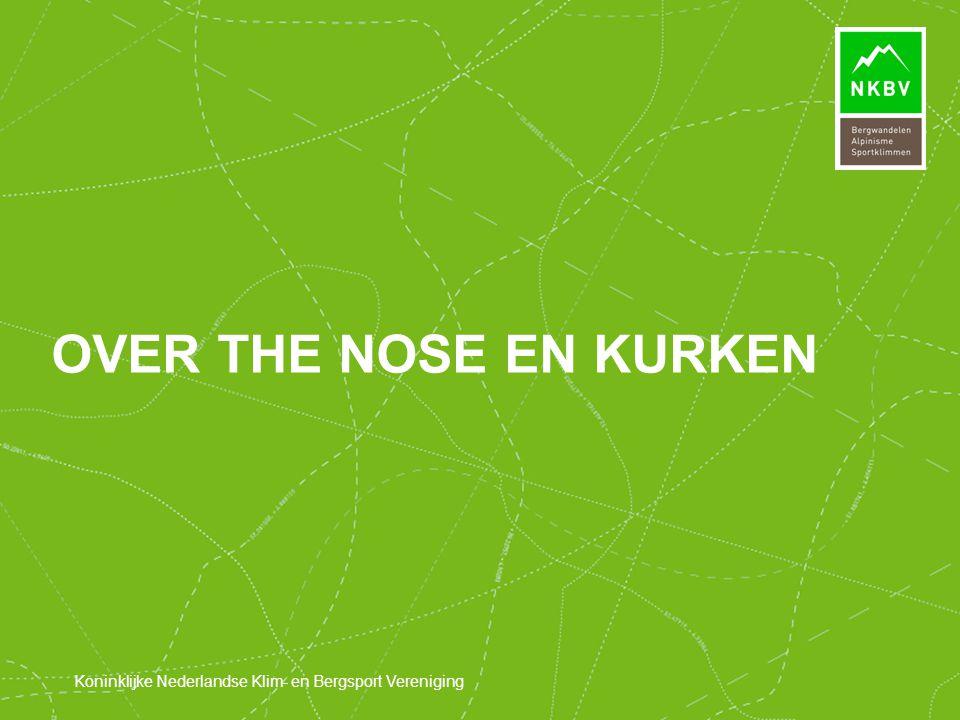Koninklijke Nederlandse Klim- en Bergsport Vereniging OVER THE NOSE EN KURKEN