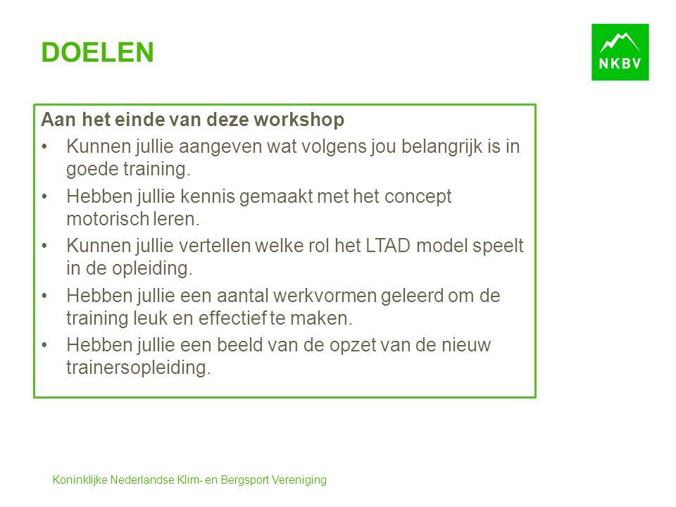 Koninklijke Nederlandse Klim- en Bergsport Vereniging DOELEN Aan het einde van deze workshop Kunnen jullie aangeven wat volgens jou belangrijk is in goede training.