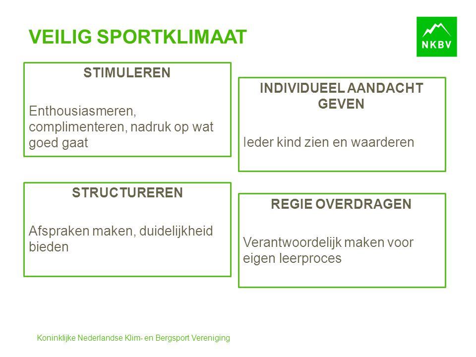 Koninklijke Nederlandse Klim- en Bergsport Vereniging VEILIG SPORTKLIMAAT STIMULEREN Enthousiasmeren, complimenteren, nadruk op wat goed gaat STRUCTUR