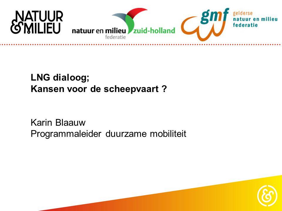 LNG dialoog; Kansen voor de scheepvaart ? Karin Blaauw Programmaleider duurzame mobiliteit