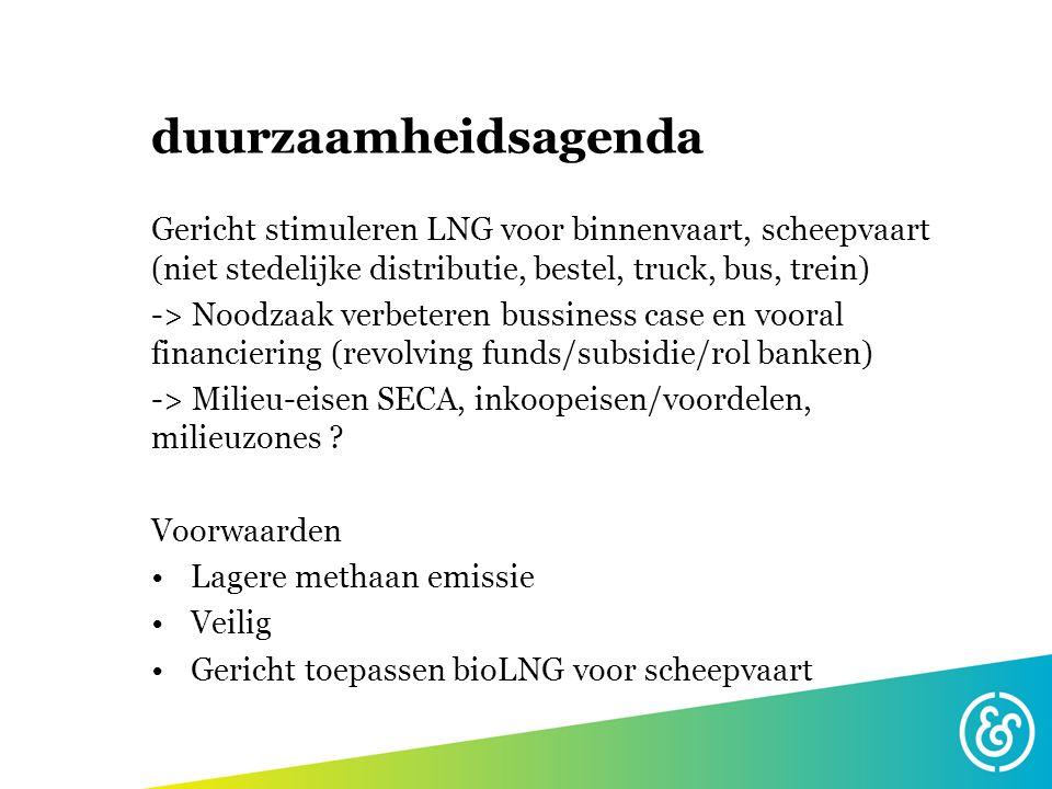 duurzaamheidsagenda Gericht stimuleren LNG voor binnenvaart, scheepvaart (niet stedelijke distributie, bestel, truck, bus, trein) -> Noodzaak verbeter