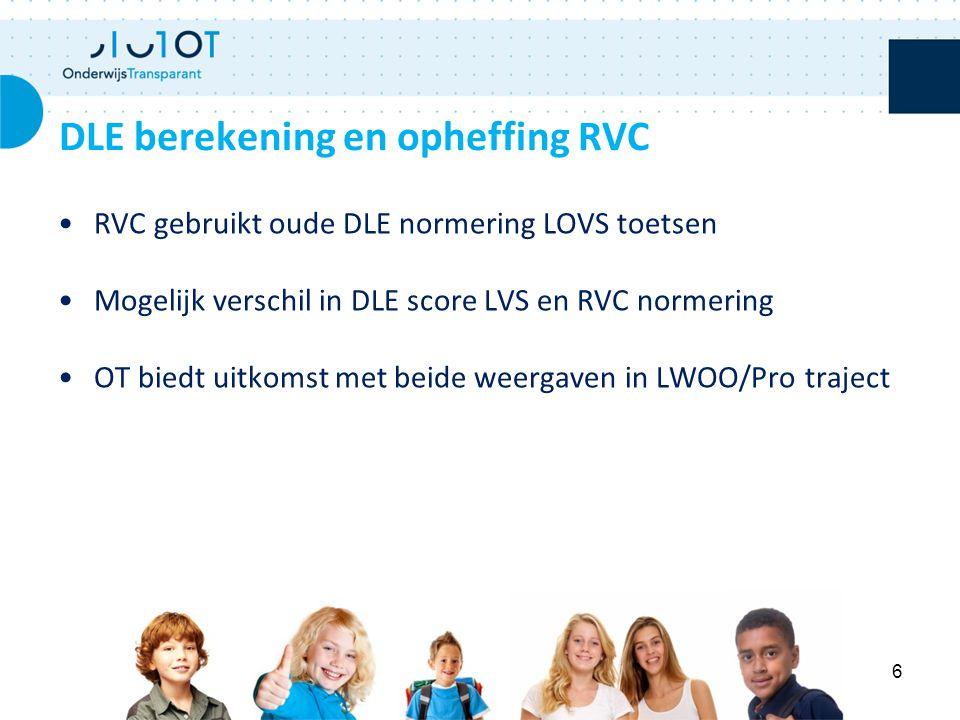 RVC gebruikt oude DLE normering LOVS toetsen Mogelijk verschil in DLE score LVS en RVC normering OT biedt uitkomst met beide weergaven in LWOO/Pro tra