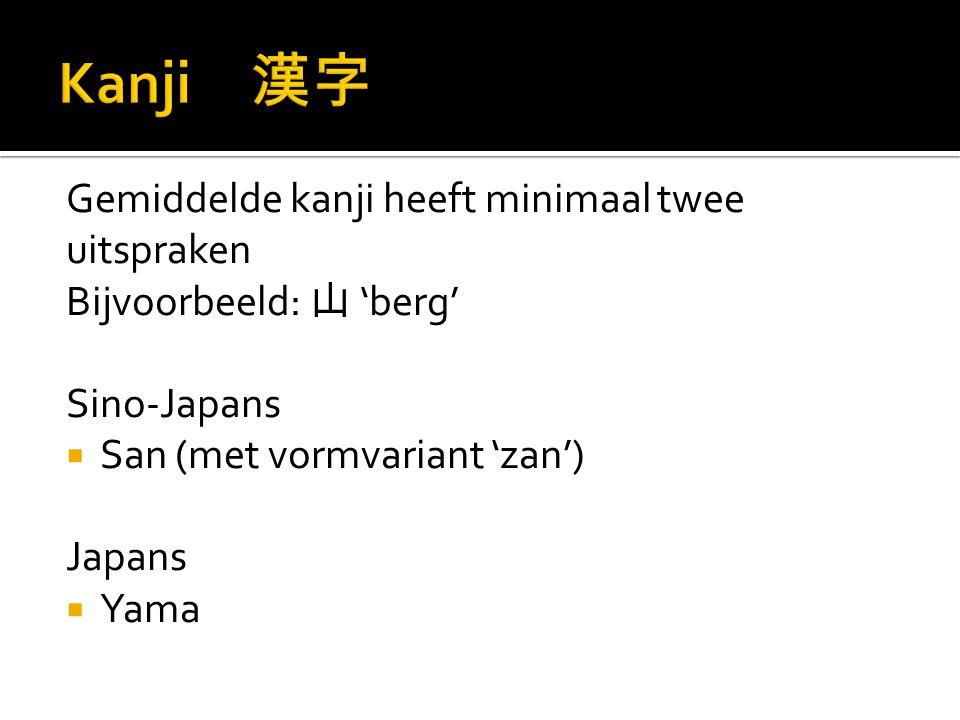 Gemiddelde kanji heeft minimaal twee uitspraken Bijvoorbeeld: 山 'berg' Sino-Japans  San (met vormvariant 'zan') Japans  Yama
