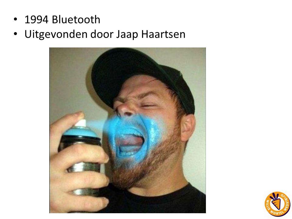 1994 Bluetooth Uitgevonden door Jaap Haartsen
