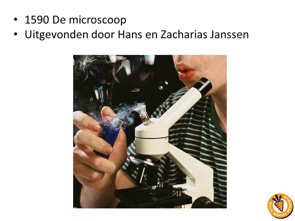 1590 De microscoop Uitgevonden door Hans en Zacharias Janssen