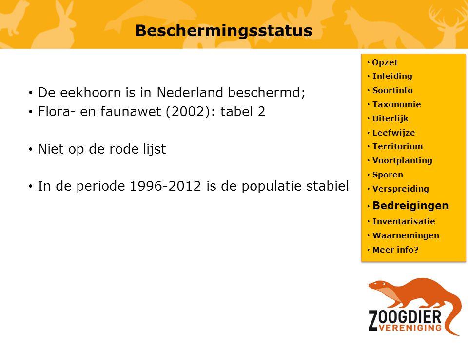 Beschermingsstatus De eekhoorn is in Nederland beschermd; Flora- en faunawet (2002): tabel 2 Niet op de rode lijst In de periode 1996-2012 is de popul