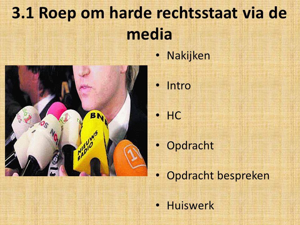 3.1 Roep om harde rechtsstaat via de media Nakijken Intro HC Opdracht Opdracht bespreken Huiswerk