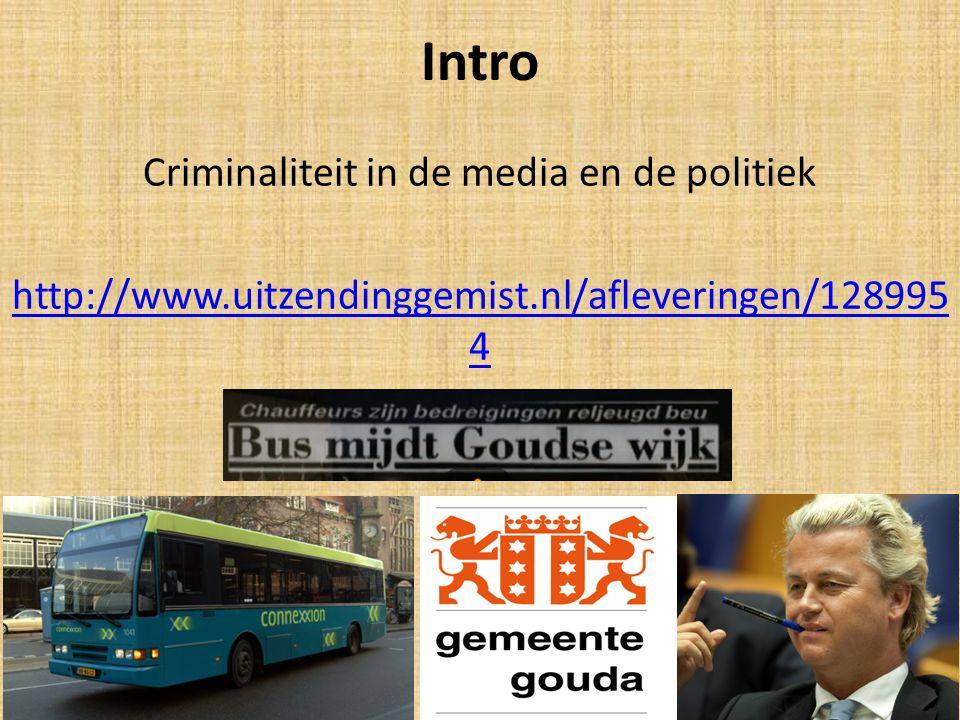 Intro Criminaliteit in de media en de politiek http://www.uitzendinggemist.nl/afleveringen/128995 4