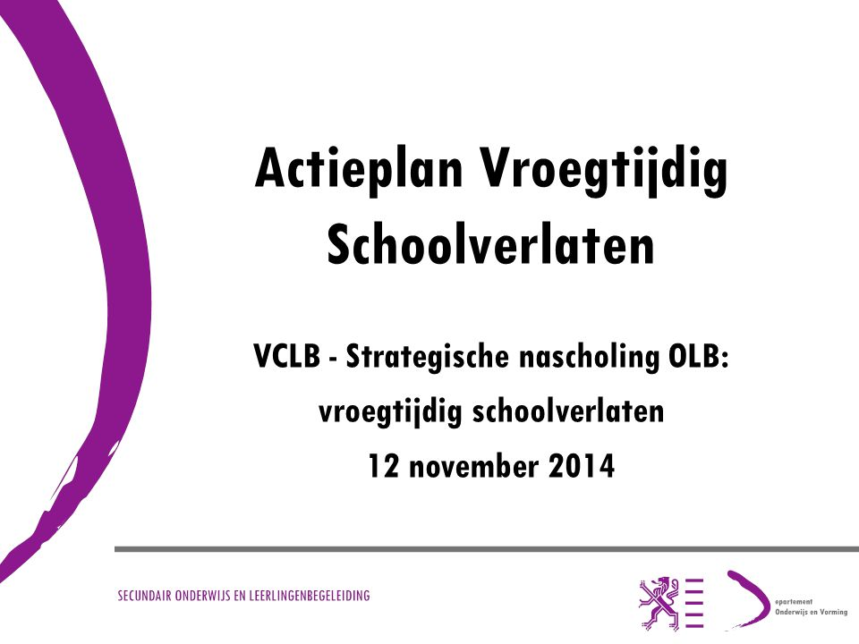 Actieplan Vroegtijdig Schoolverlaten VCLB - Strategische nascholing OLB: vroegtijdig schoolverlaten 12 november 2014