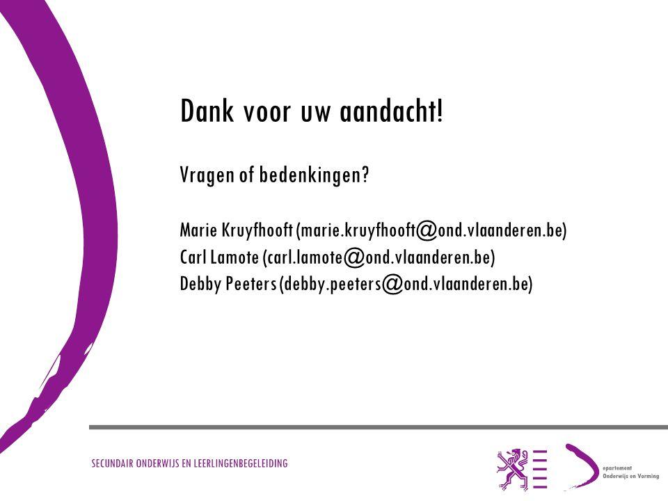 Dank voor uw aandacht! Vragen of bedenkingen? Marie Kruyfhooft (marie.kruyfhooft@ond.vlaanderen.be) Carl Lamote (carl.lamote@ond.vlaanderen.be) Debby