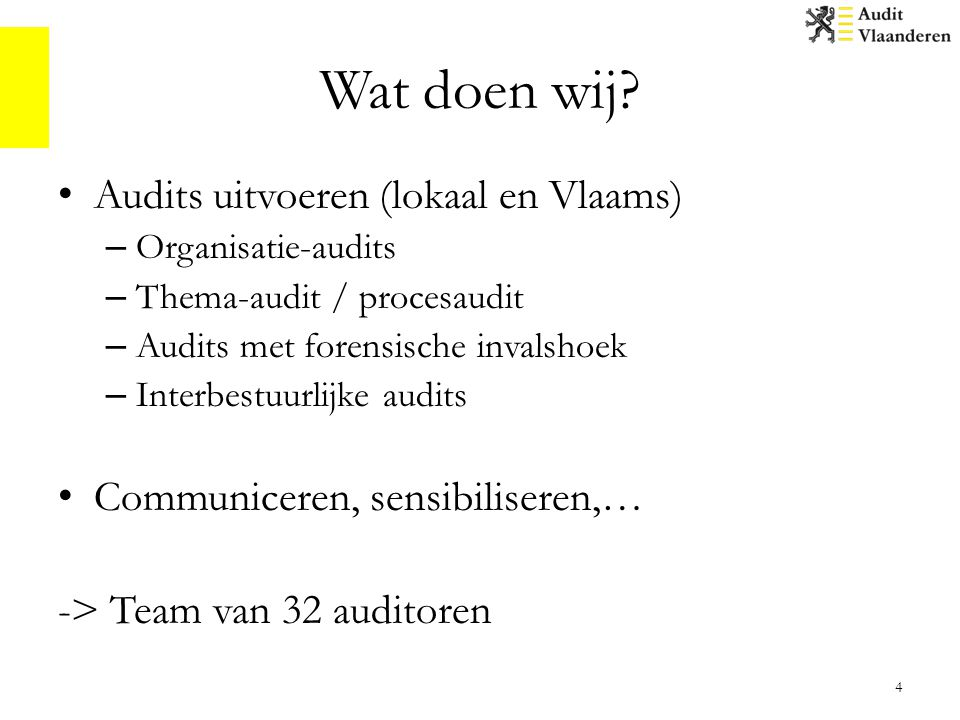Wat doen wij? Audits uitvoeren (lokaal en Vlaams) – Organisatie-audits – Thema-audit / procesaudit – Audits met forensische invalshoek – Interbestuurl
