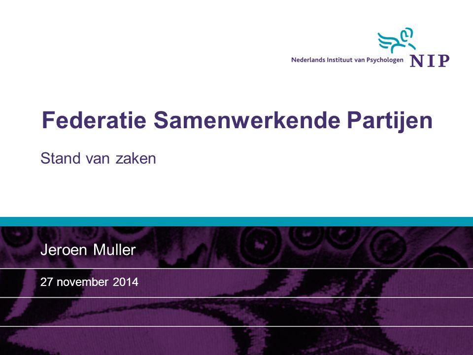 Federatie Samenwerkende Partijen Stand van zaken Jeroen Muller 27 november 2014