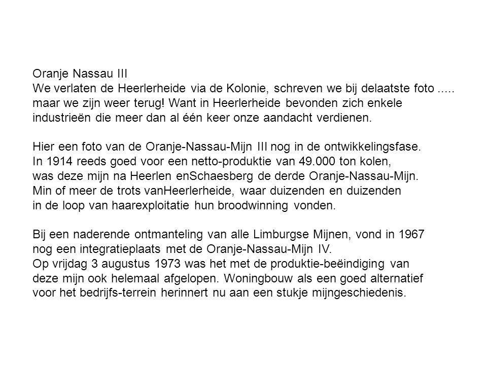 Oranje Nassau III We verlaten de Heerlerheide via de Kolonie, schreven we bij delaatste foto.....
