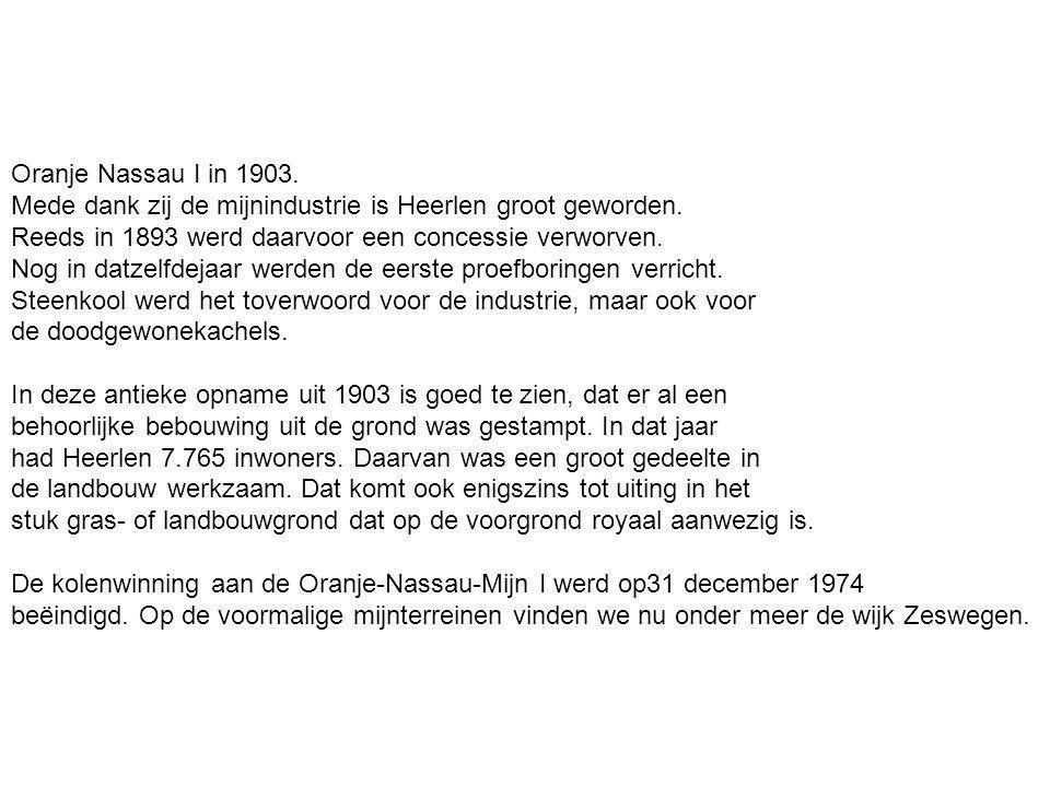 Oranje Nassau I in 1903.Mede dank zij de mijnindustrie is Heerlen groot geworden.