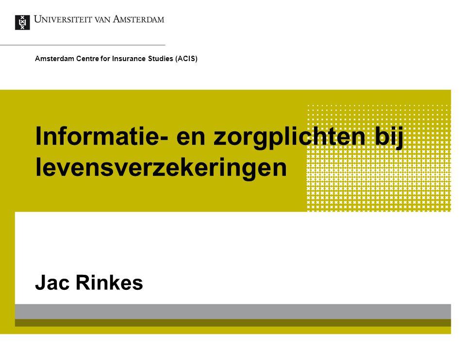 Informatie- en zorgplichten bij levensverzekeringen Jac Rinkes Amsterdam Centre for Insurance Studies (ACIS)