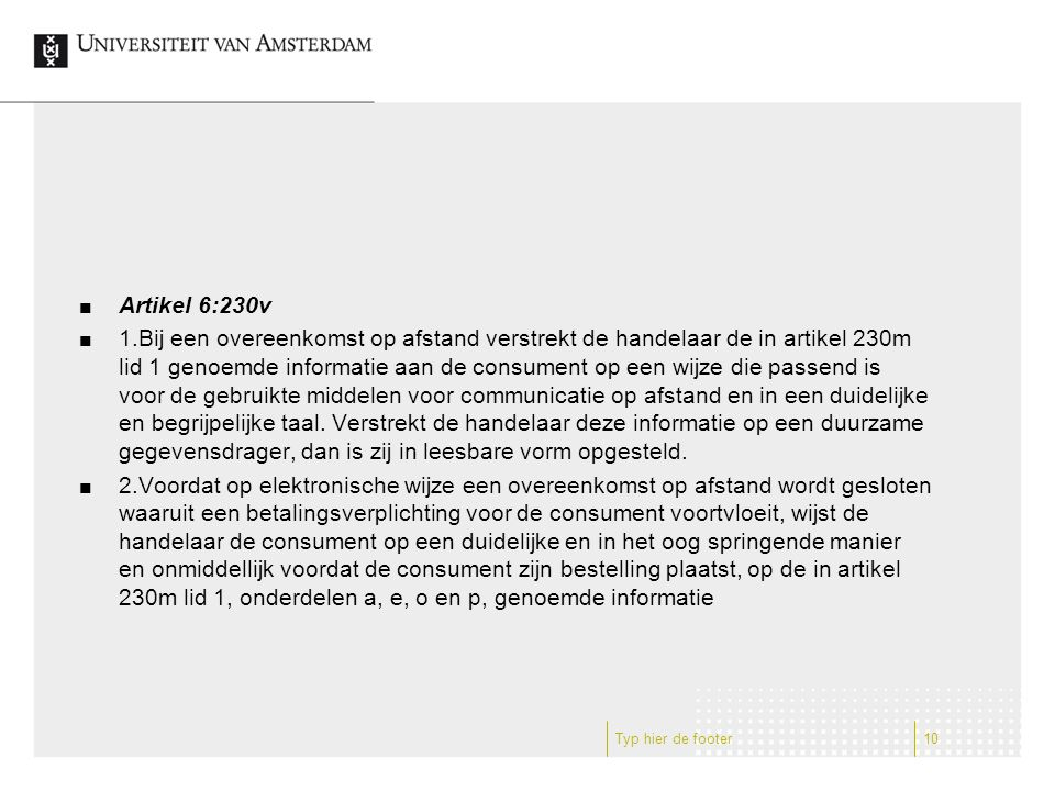 Artikel 6:230v 1.Bij een overeenkomst op afstand verstrekt de handelaar de in artikel 230m lid 1 genoemde informatie aan de consument op een wijze die