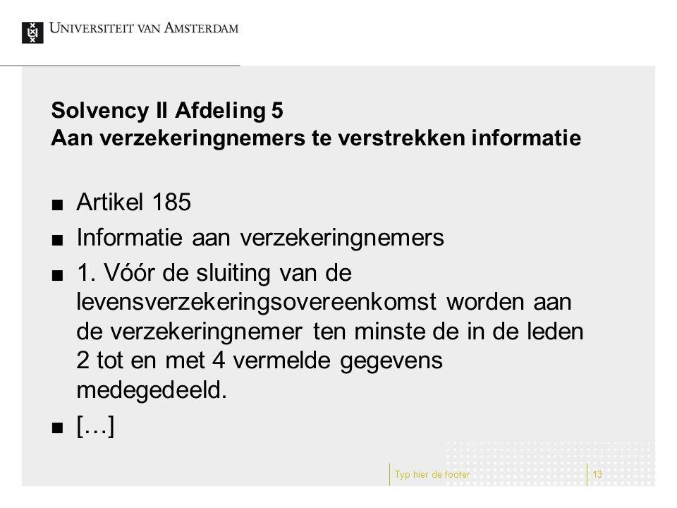 Solvency II Afdeling 5 Aan verzekeringnemers te verstrekken informatie Artikel 185 Informatie aan verzekeringnemers 1. Vóór de sluiting van de levensv
