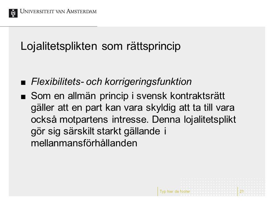 Lojalitetsplikten som rättsprincip Flexibilitets- och korrigeringsfunktion Som en allmän princip i svensk kontraktsrätt gäller att en part kan vara sk
