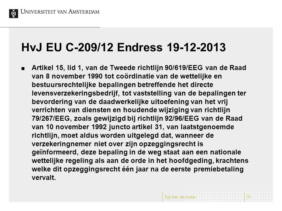HvJ EU C-209/12 Endress 19-12-2013 Artikel 15, lid 1, van de Tweede richtlijn 90/619/EEG van de Raad van 8 november 1990 tot coördinatie van de wettelijke en bestuursrechtelijke bepalingen betreffende het directe levensverzekeringsbedrijf, tot vaststelling van de bepalingen ter bevordering van de daadwerkelijke uitoefening van het vrij verrichten van diensten en houdende wijziging van richtlijn 79/267/EEG, zoals gewijzigd bij richtlijn 92/96/EEG van de Raad van 10 november 1992 juncto artikel 31, van laatstgenoemde richtlijn, moet aldus worden uitgelegd dat, wanneer de verzekeringnemer niet over zijn opzeggingsrecht is geïnformeerd, deze bepaling in de weg staat aan een nationale wettelijke regeling als aan de orde in het hoofdgeding, krachtens welke dit opzeggingsrecht één jaar na de eerste premiebetaling vervalt.