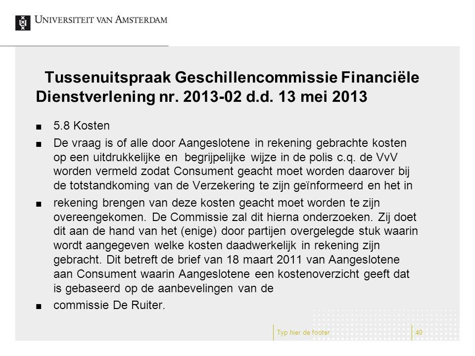 Tussenuitspraak Geschillencommissie Financiële Dienstverlening nr. 2013-02 d.d. 13 mei 2013 5.8 Kosten De vraag is of alle door Aangeslotene in rekeni
