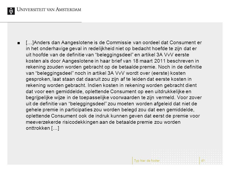 […]Anders dan Aangeslotene is de Commissie van oordeel dat Consument er in het onderhavige geval in redelijkheid niet op bedacht hoefde te zijn dat er