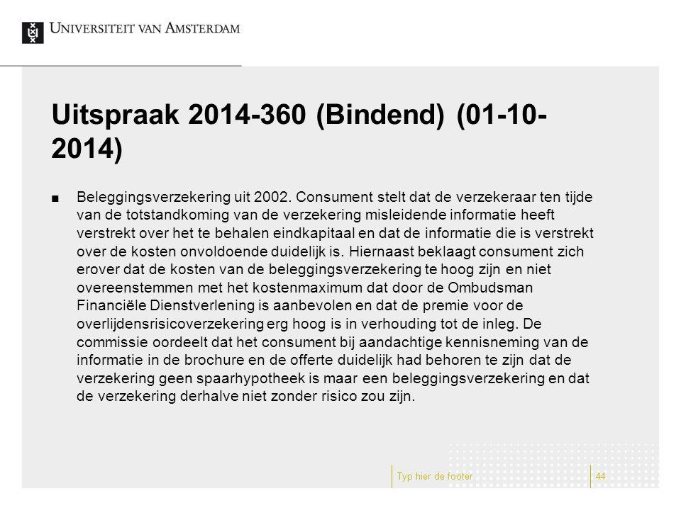 Uitspraak 2014-360 (Bindend) (01-10- 2014) Beleggingsverzekering uit 2002. Consument stelt dat de verzekeraar ten tijde van de totstandkoming van de v