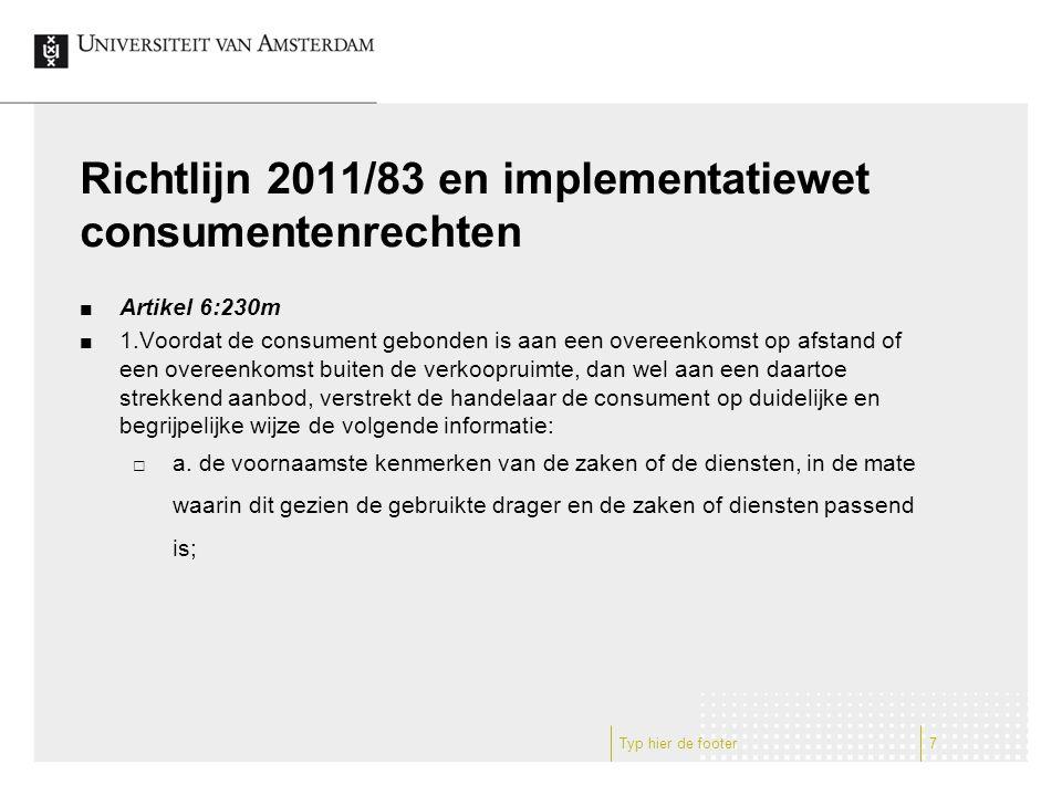Richtlijn 2011/83 en implementatiewet consumentenrechten Artikel 6:230m 1.Voordat de consument gebonden is aan een overeenkomst op afstand of een over