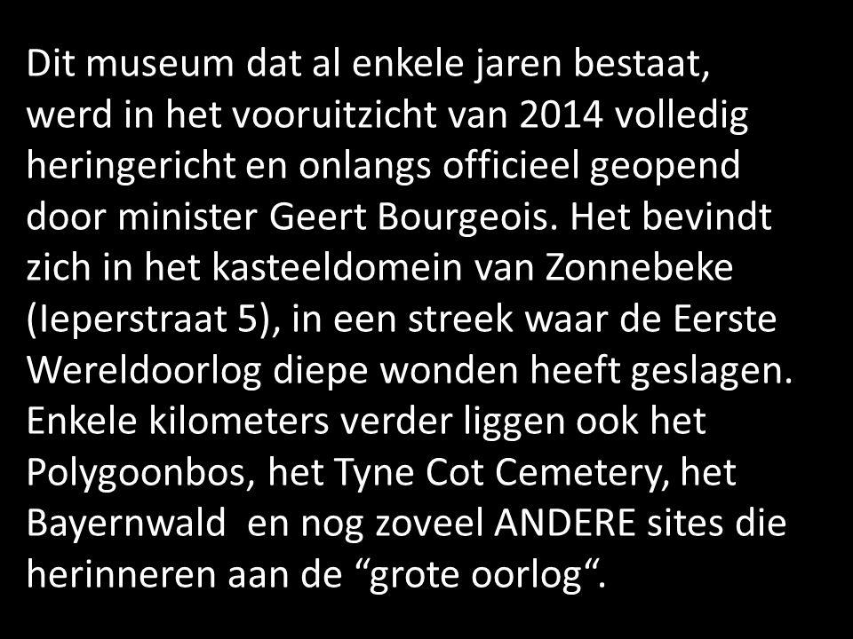 Dit museum dat al enkele jaren bestaat, werd in het vooruitzicht van 2014 volledig heringericht en onlangs officieel geopend door minister Geert Bourgeois.