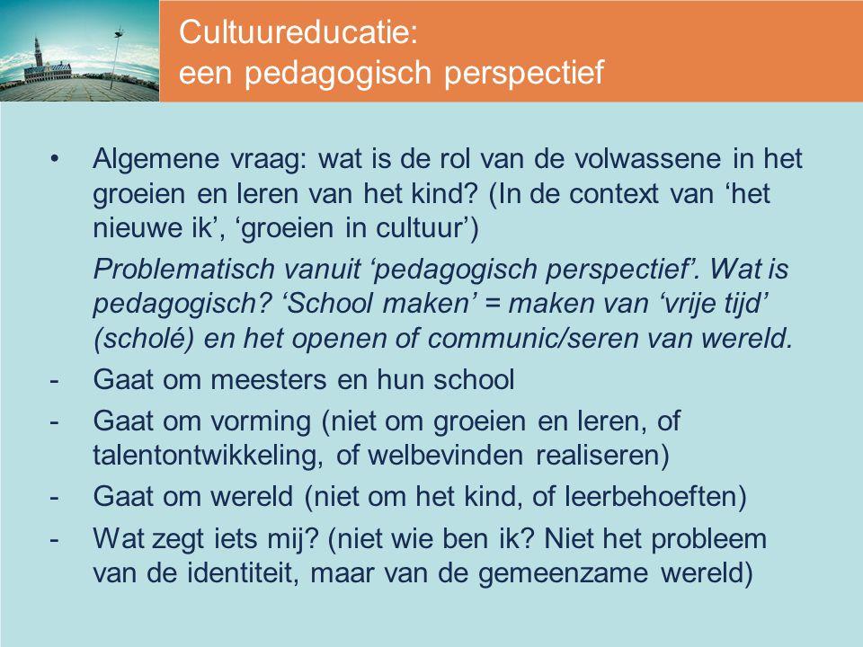Cultuureducatie: een pedagogisch perspectief Algemene vraag: wat is de rol van de volwassene in het groeien en leren van het kind? (In de context van