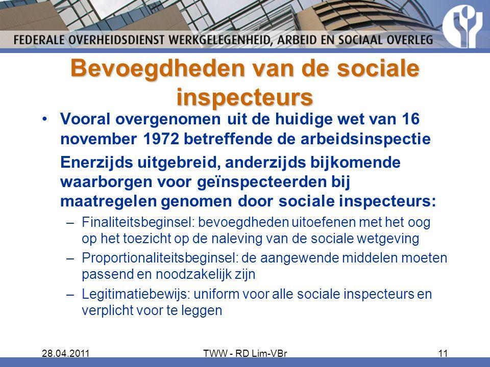 28.04.2011TWW - RD Lim-VBr11 Bevoegdheden van de sociale inspecteurs Vooral overgenomen uit de huidige wet van 16 november 1972 betreffende de arbeids