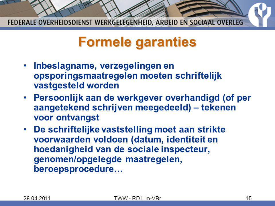 28.04.2011TWW - RD Lim-VBr15 Formele garanties Inbeslagname, verzegelingen en opsporingsmaatregelen moeten schriftelijk vastgesteld worden Persoonlijk
