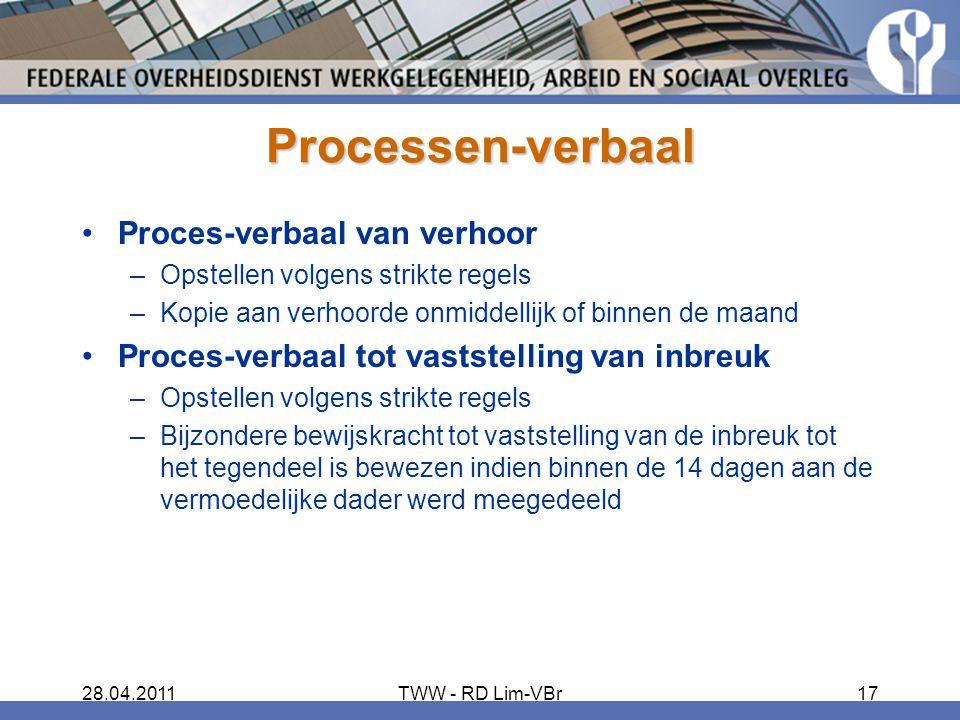 28.04.2011TWW - RD Lim-VBr17 Processen-verbaal Proces-verbaal van verhoor –Opstellen volgens strikte regels –Kopie aan verhoorde onmiddellijk of binne