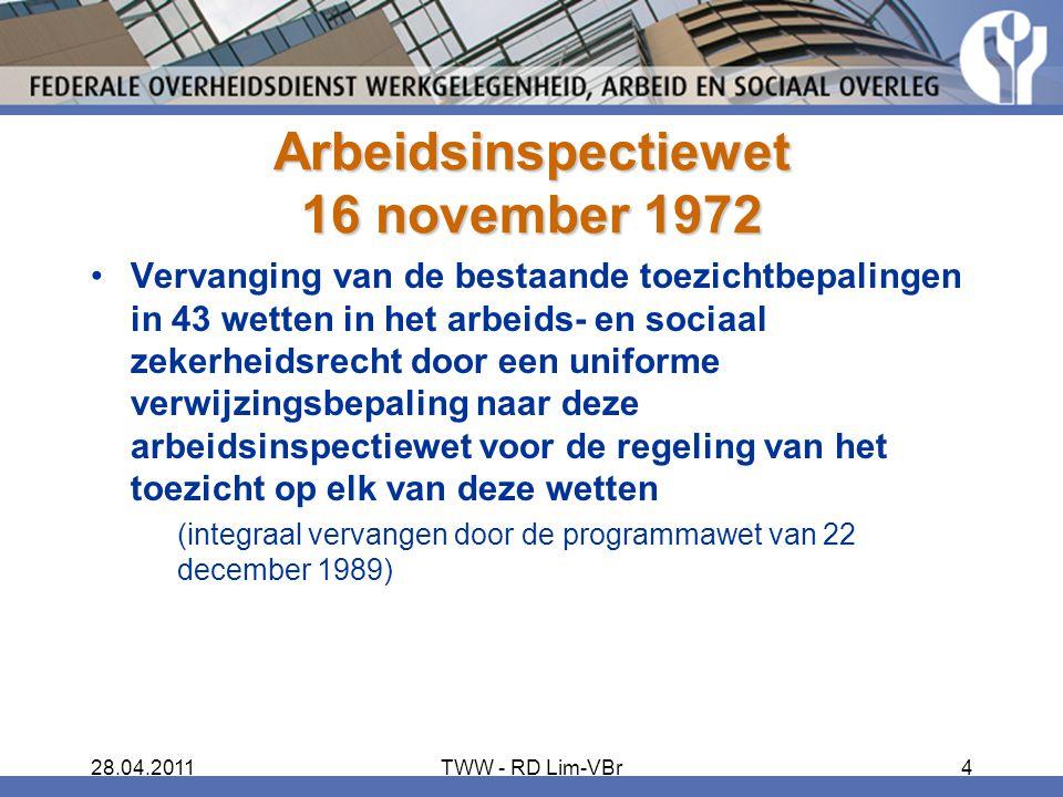 28.04.2011TWW - RD Lim-VBr4 Arbeidsinspectiewet 16 november 1972 Vervanging van de bestaande toezichtbepalingen in 43 wetten in het arbeids- en sociaa