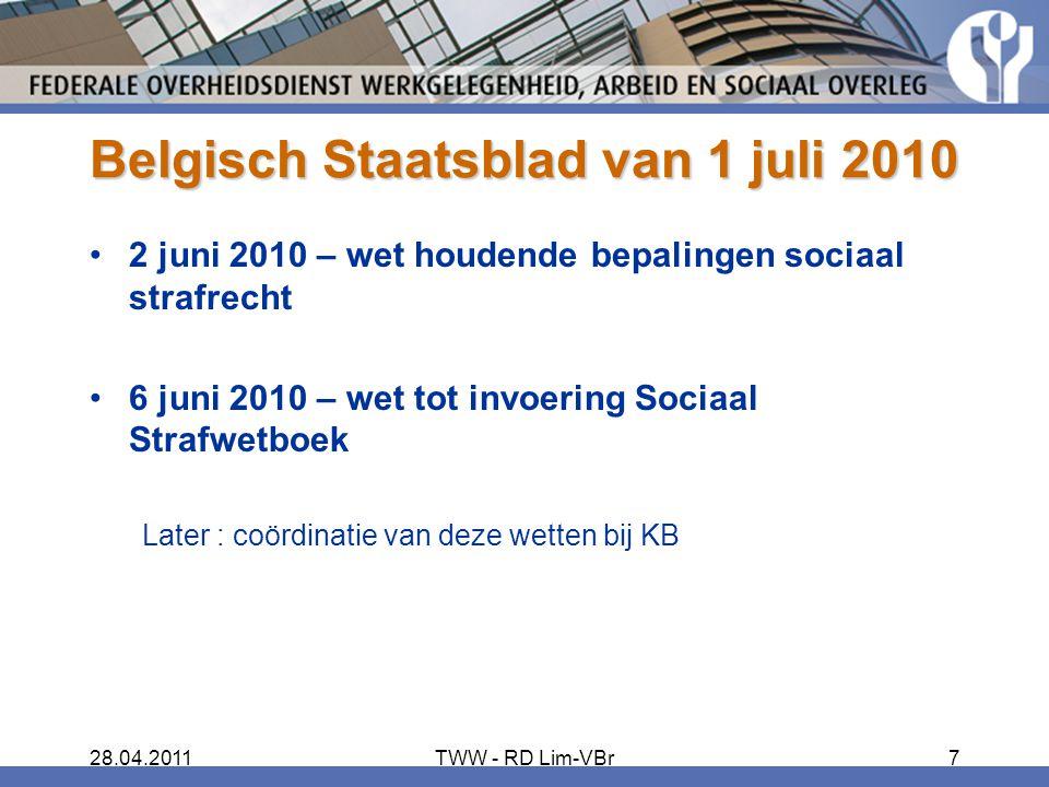 28.04.2011TWW - RD Lim-VBr7 Belgisch Staatsblad van 1 juli 2010 2 juni 2010 – wet houdende bepalingen sociaal strafrecht 6 juni 2010 – wet tot invoering Sociaal Strafwetboek Later : coördinatie van deze wetten bij KB