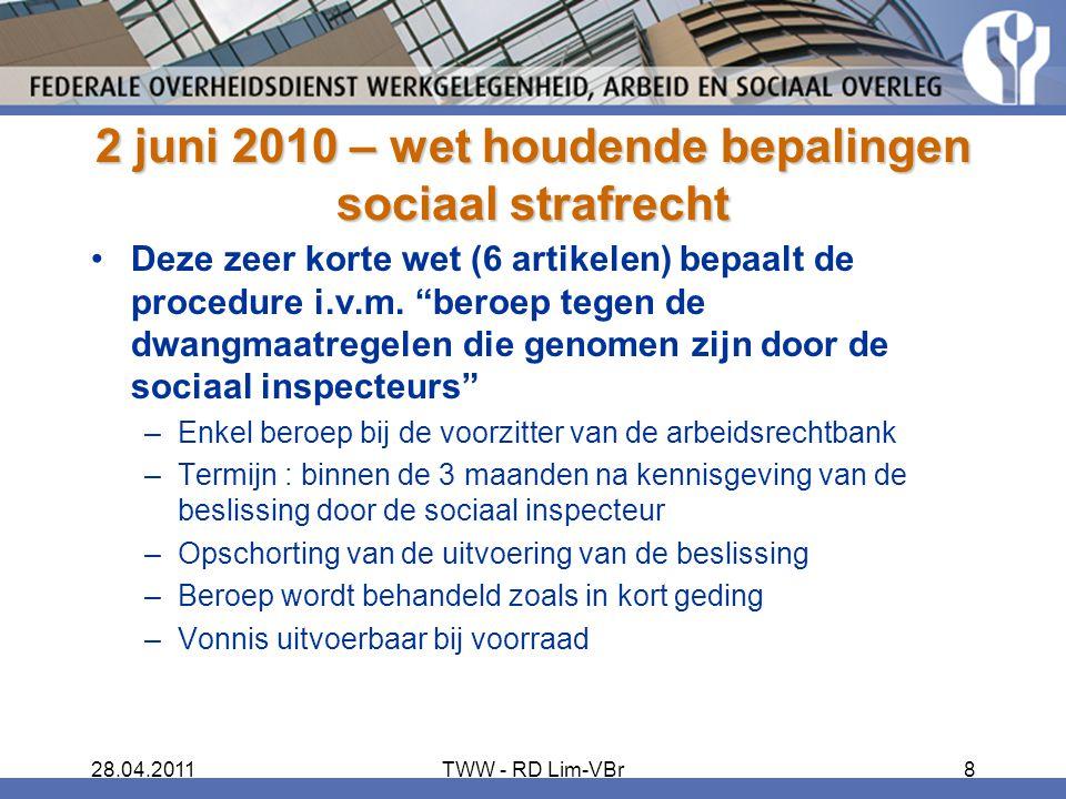 """28.04.2011TWW - RD Lim-VBr8 2 juni 2010 – wet houdende bepalingen sociaal strafrecht Deze zeer korte wet (6 artikelen) bepaalt de procedure i.v.m. """"be"""