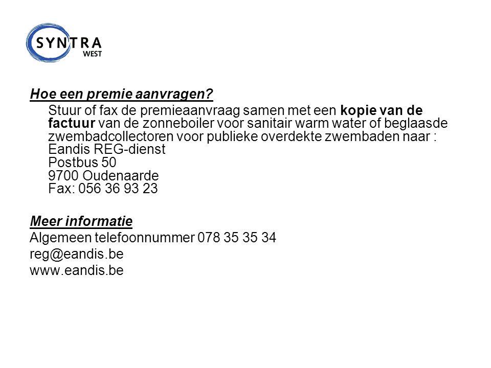 Hoe een premie aanvragen? Stuur of fax de premieaanvraag samen met een kopie van de factuur van de zonneboiler voor sanitair warm water of beglaasde z