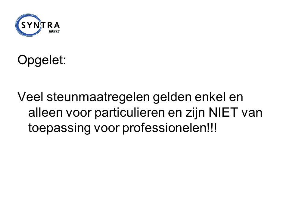 Opgelet: Veel steunmaatregelen gelden enkel en alleen voor particulieren en zijn NIET van toepassing voor professionelen!!!