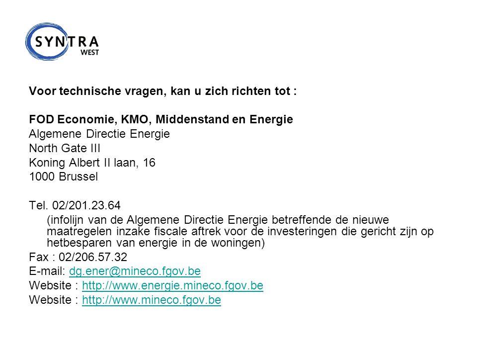 Voor technische vragen, kan u zich richten tot : FOD Economie, KMO, Middenstand en Energie Algemene Directie Energie North Gate III Koning Albert II l
