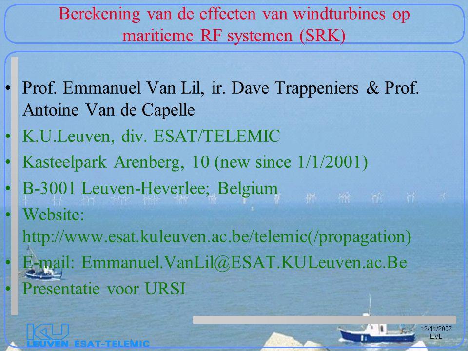 12/11/2002 EVL Berekening van de effecten van windturbines op maritieme RF systemen (SRK) Prof. Emmanuel Van Lil, ir. Dave Trappeniers & Prof. Antoine