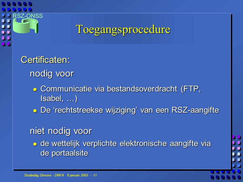 RSZ-ONSS Studiedag Dimona - DMFA 8 januari 2003 - 11 Toegangsprocedure Certificaten: nodig voor Communicatie via bestandsoverdracht (FTP, Isabel, …) C