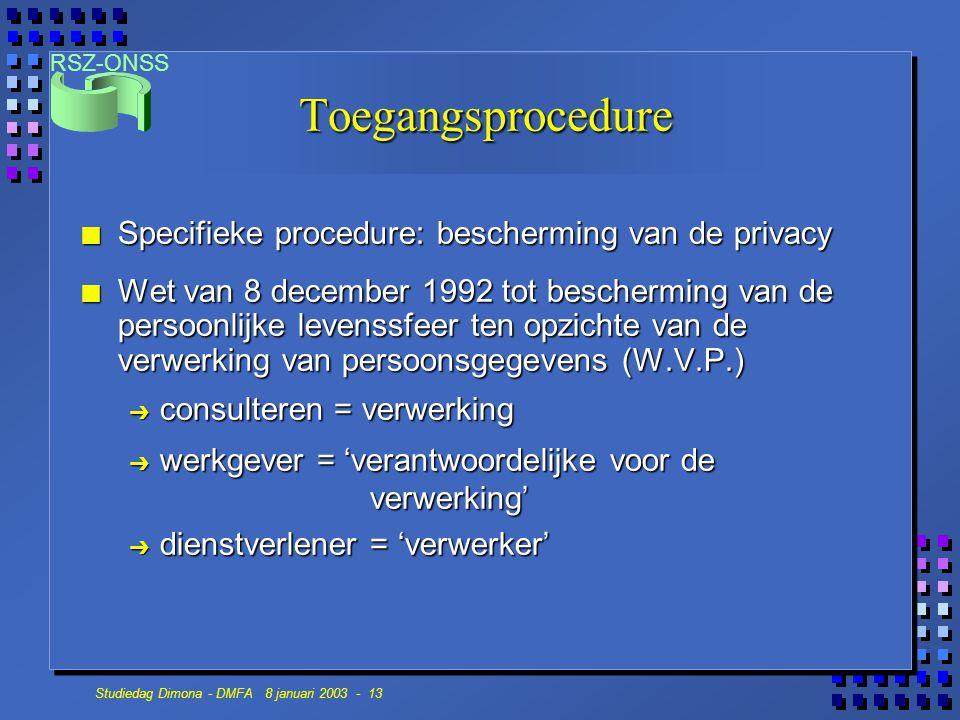 RSZ-ONSS Studiedag Dimona - DMFA 8 januari 2003 - 13 Toegangsprocedure n Specifieke procedure: bescherming van de privacy n Wet van 8 december 1992 to