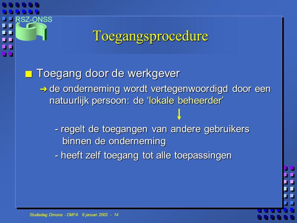 RSZ-ONSS Studiedag Dimona - DMFA 8 januari 2003 - 14 Toegangsprocedure n Toegang door de werkgever Ô de onderneming wordt vertegenwoordigd door een na