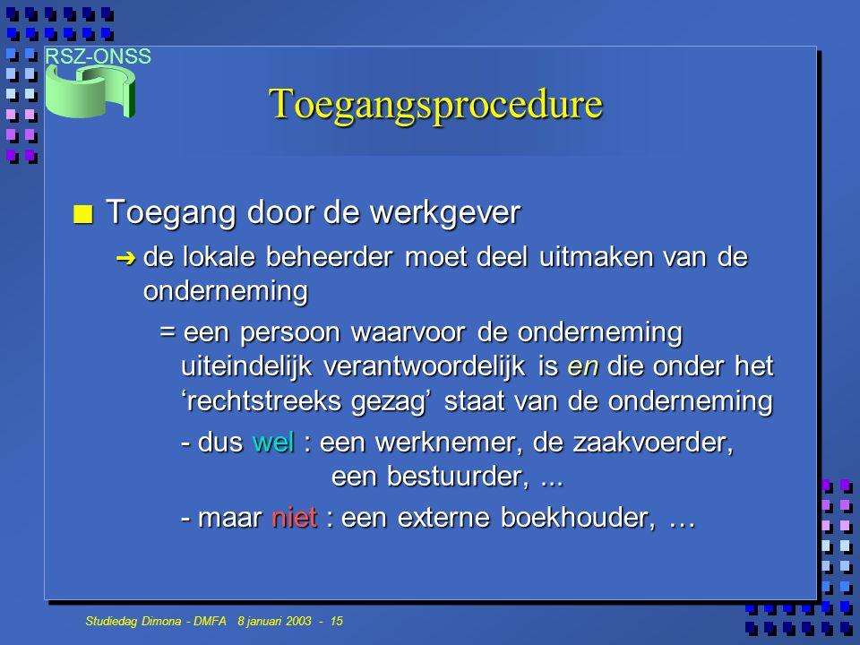RSZ-ONSS Studiedag Dimona - DMFA 8 januari 2003 - 15 Toegangsprocedure n Toegang door de werkgever Ô de lokale beheerder moet deel uitmaken van de ond